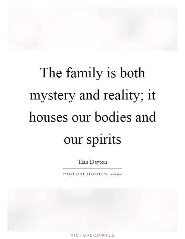The family is both mystery and reality; it houses our bodies and our spirits Picture Quote #1
