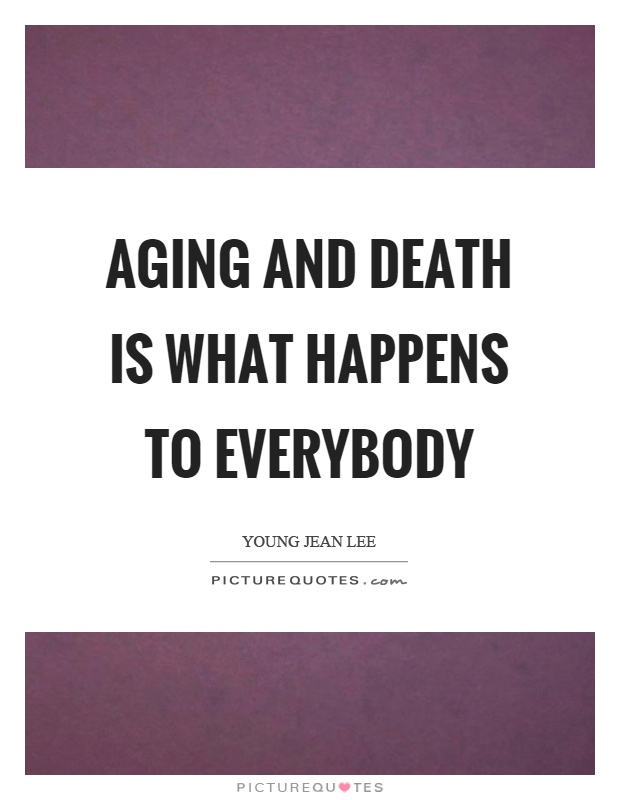 aging and death Ageing or aging (see spelling differences) is the process of becoming older the term refers especially to human beings, many animals, and fungi, whereas for example.