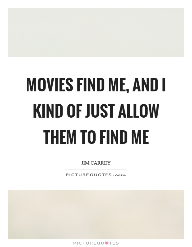 Movies find me, and I kind of just allow them to find me Picture Quote #1