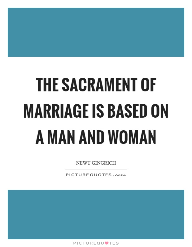 The sacrament of marriage is based on a man and woman Picture Quote #1