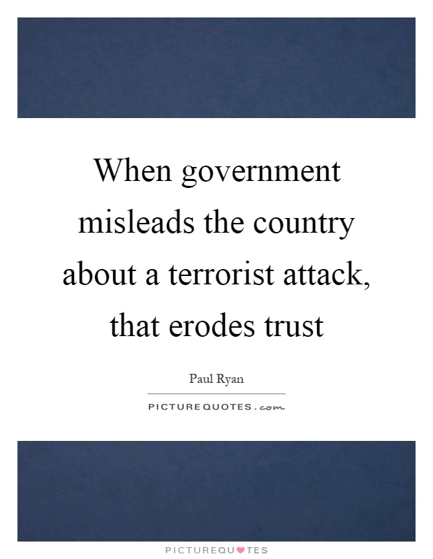 When government misleads the country about a terrorist attack, that erodes trust Picture Quote #1
