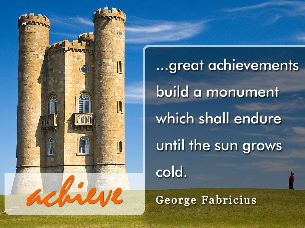 Great achievements build a monument which shall endure until the sun grows cold Picture Quote #1