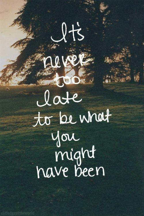 It is never too late to be what you might have been Picture Quote #2