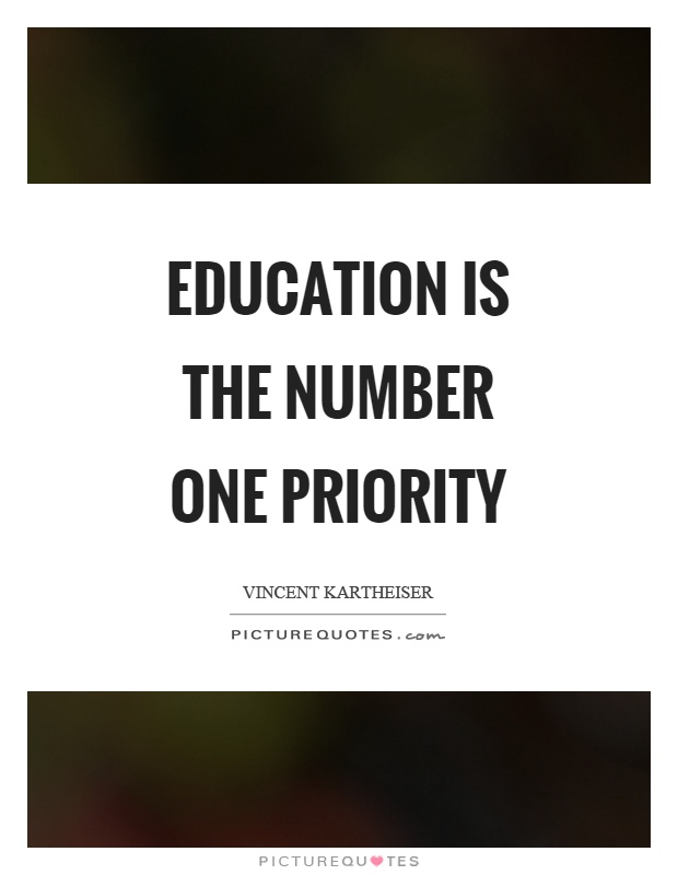 Education is the number one priority Picture Quote #1
