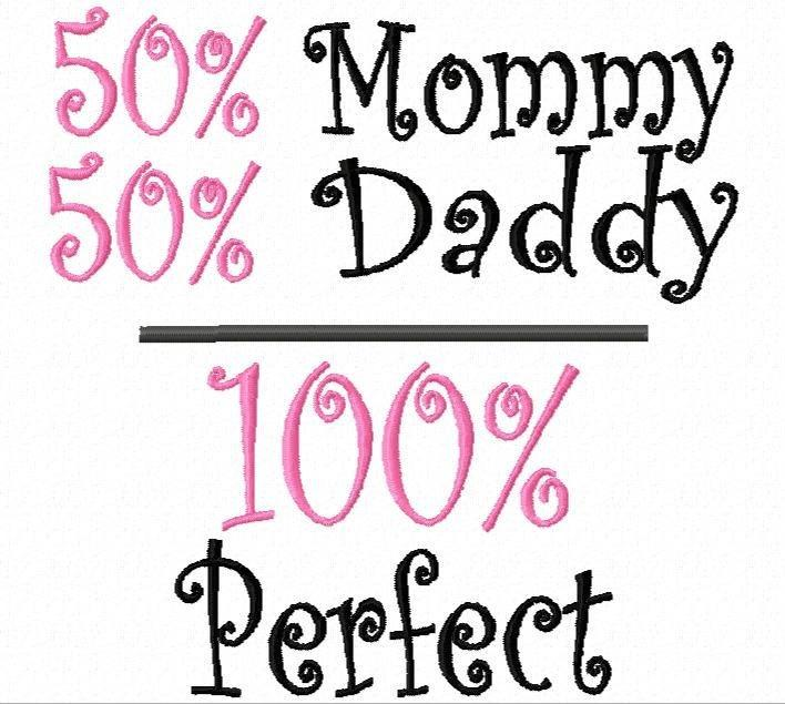 50% mommy. 50% daddy. 100% perfect | Picture Quotes
