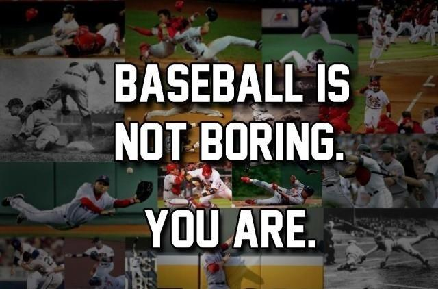 Baseball is not boring. You are Picture Quote #1