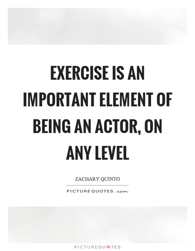 Exercise is an important element of being an actor, on any level Picture Quote #1