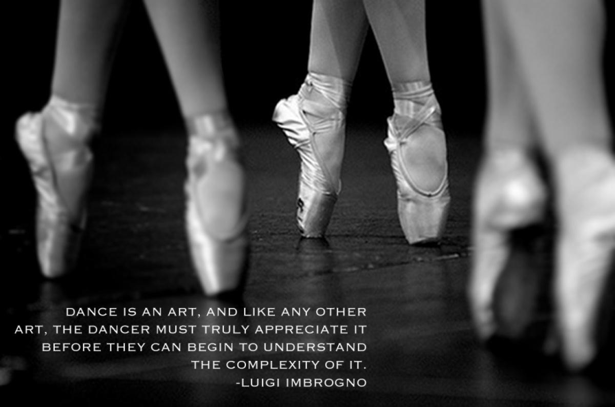 Dance is an art, and like any other, the dancer must truly appreciate it before they can begin to understand the complexity of it Picture Quote #1