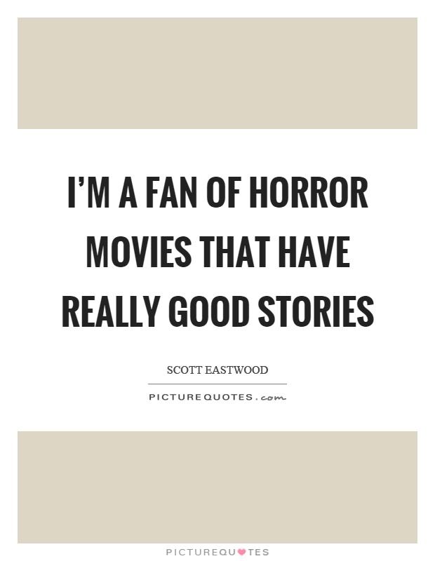 I'm a fan of horror movies that have really good stories Picture Quote #1