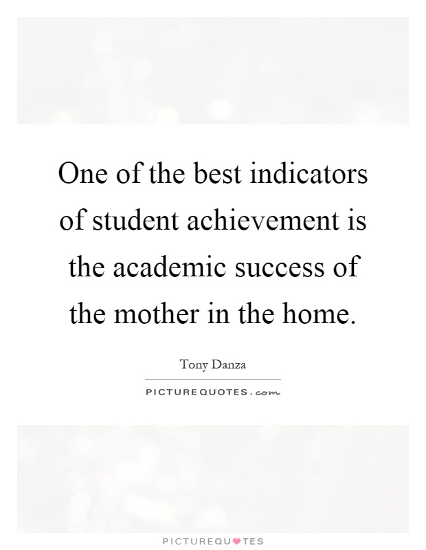 One of the best indicators of student achievement is the academic success of the mother in the home Picture Quote #1