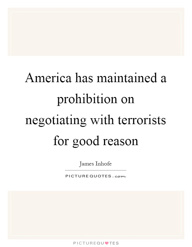 America has maintained a prohibition on negotiating with terrorists for good reason Picture Quote #1