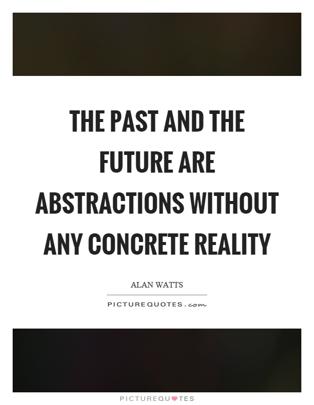 The past and the future are abstractions without any concrete reality Picture Quote #1