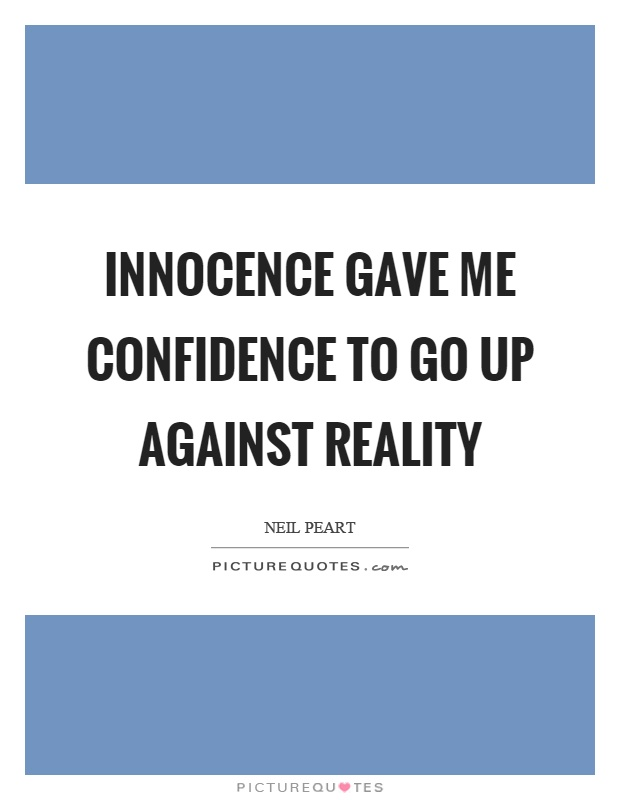 Innocence gave me confidence to go up against reality Picture Quote #1