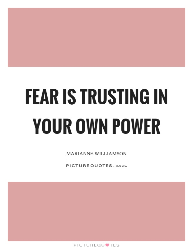 Fear is trusting in your own power Picture Quote #1