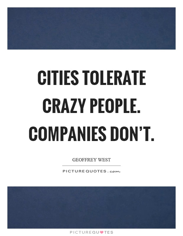 Cities tolerate crazy people. Companies don't Picture Quote #1