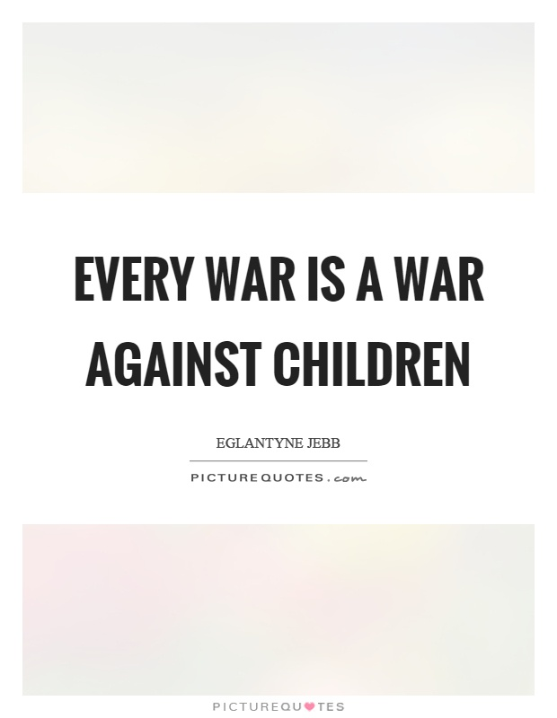 Every war is a war against children Picture Quote #1