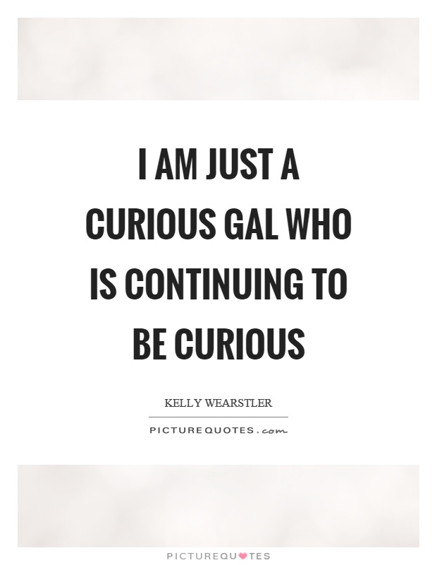 I am just a curious gal who is continuing to be curious Picture Quote #1