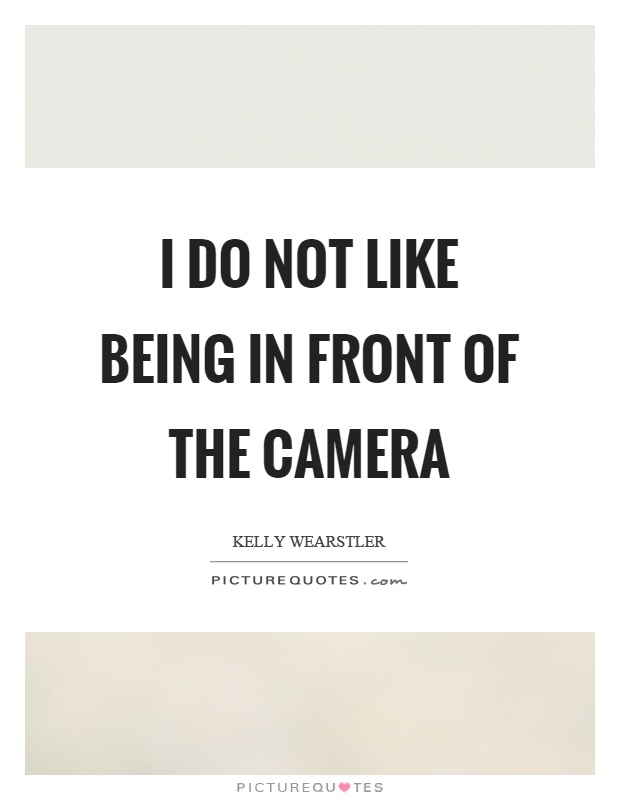 I do not like being in front of the camera Picture Quote #1