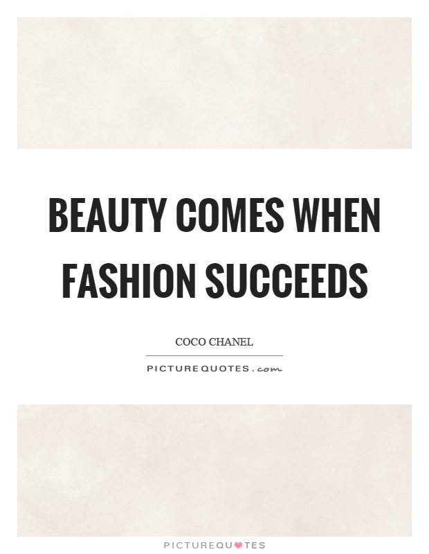 Beauty comes when fashion succeeds Picture Quote #1