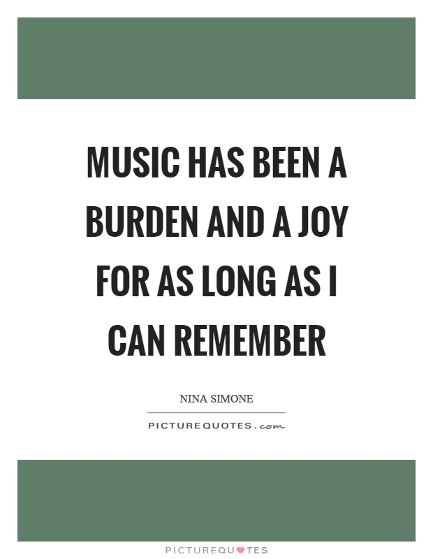 Music has been a burden and a joy for as long as I can remember Picture Quote #1