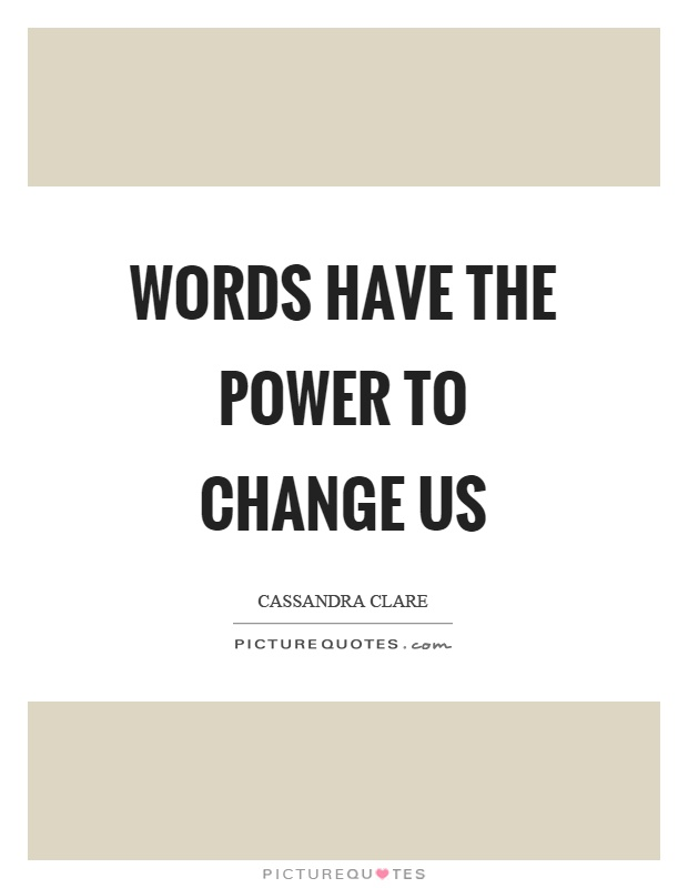 Words have the power to change us Picture Quote #1