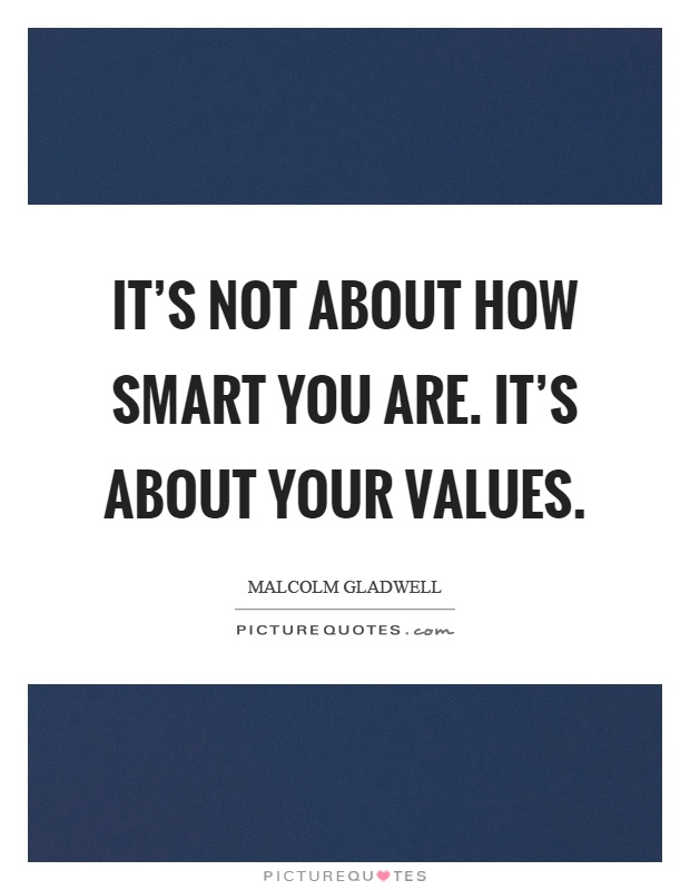 It's not about how smart you are. It's about your values Picture Quote #1