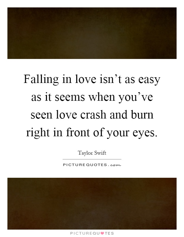 Falling In Love Is Easy But Staying In Love Quotes: Falling In Love Isn't As Easy As It Seems When You've Seen