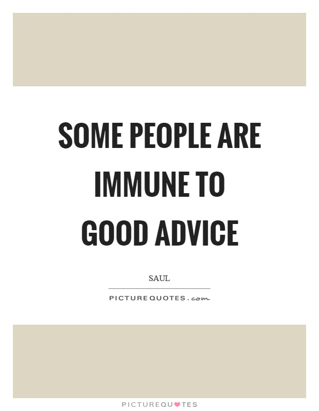 Some people are immune to good advice Picture Quote #1