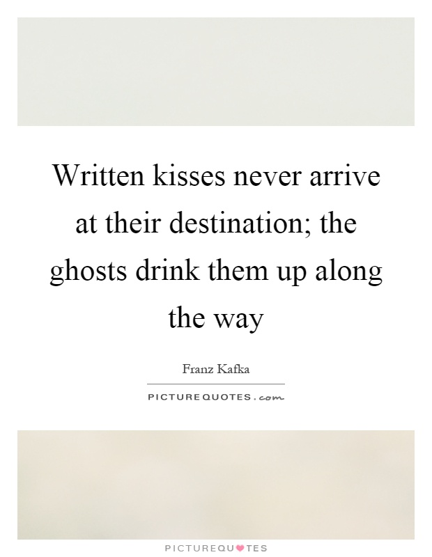 Written kisses never arrive at their destination; the ghosts drink them up along the way Picture Quote #1
