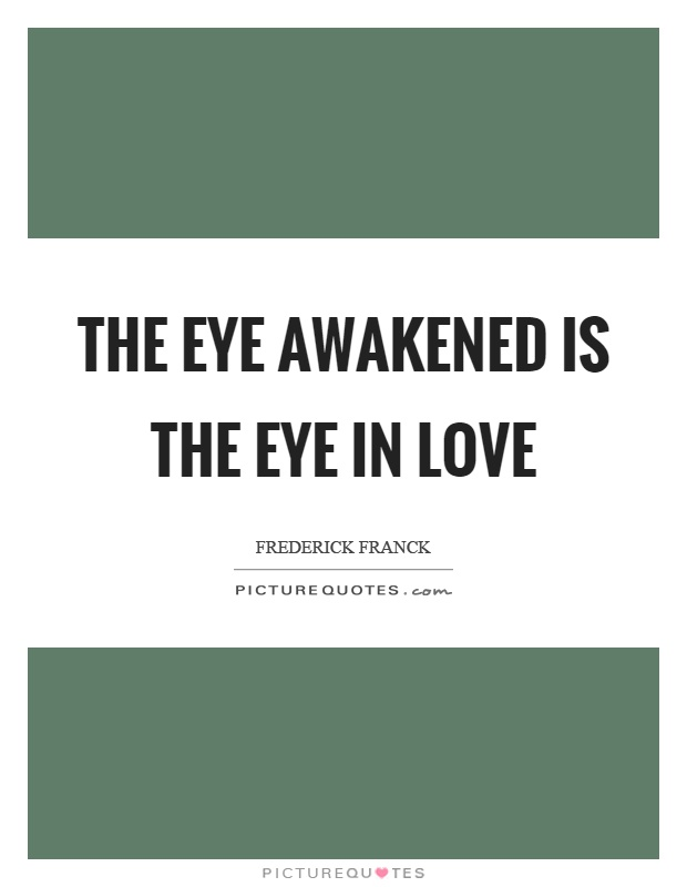 The eye awakened is the eye in love Picture Quote #1
