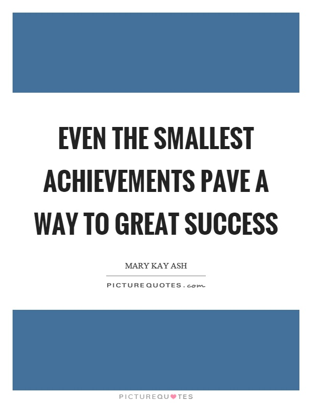 Even the smallest achievements pave a way to great success Picture Quote #1
