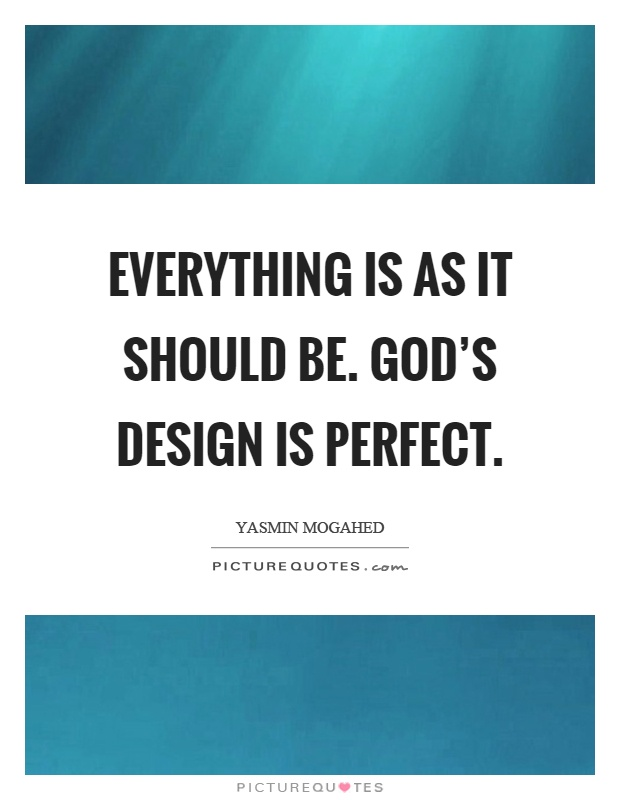 Everything is as it should be. God's design is perfect Picture Quote #1
