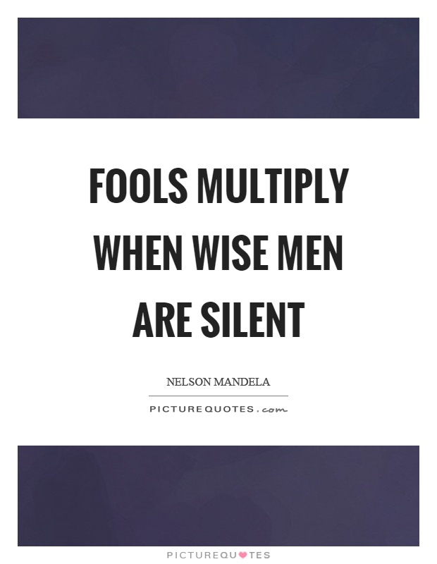 Fools multiply when wise men are silent Picture Quote #1