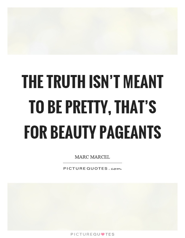 The truth isn't meant to be pretty, that's for beauty pageants Picture Quote #1