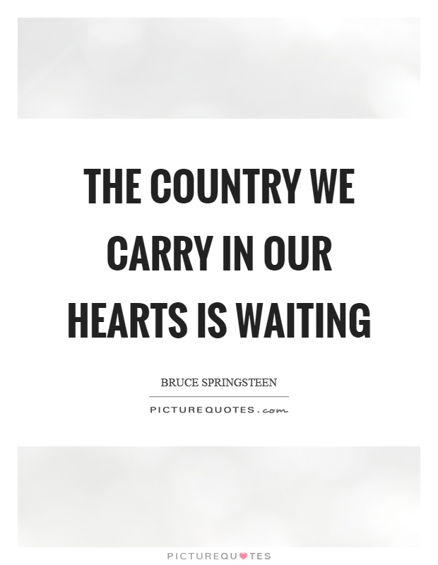 The country we carry in our hearts is waiting Picture Quote #1
