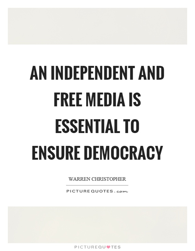 An independent and free media is essential to ensure democracy Picture Quote #1