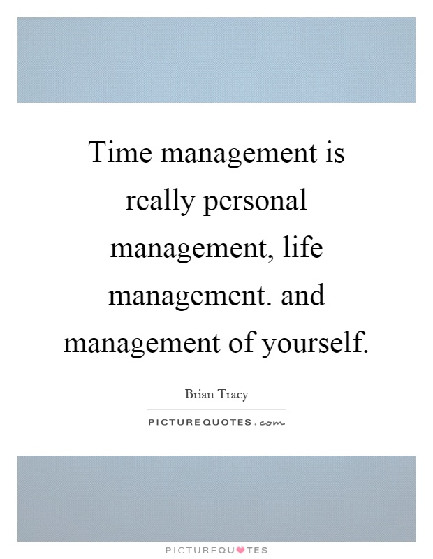 time management in life Self-discipline is valuablewhen you practice good time management, you leave no room for procrastination the better you get at it, the more self-discipline you learn this is a valuable skill that will begin to impact other areas of your life where a lack of discipline has kept you from achieving a goal.