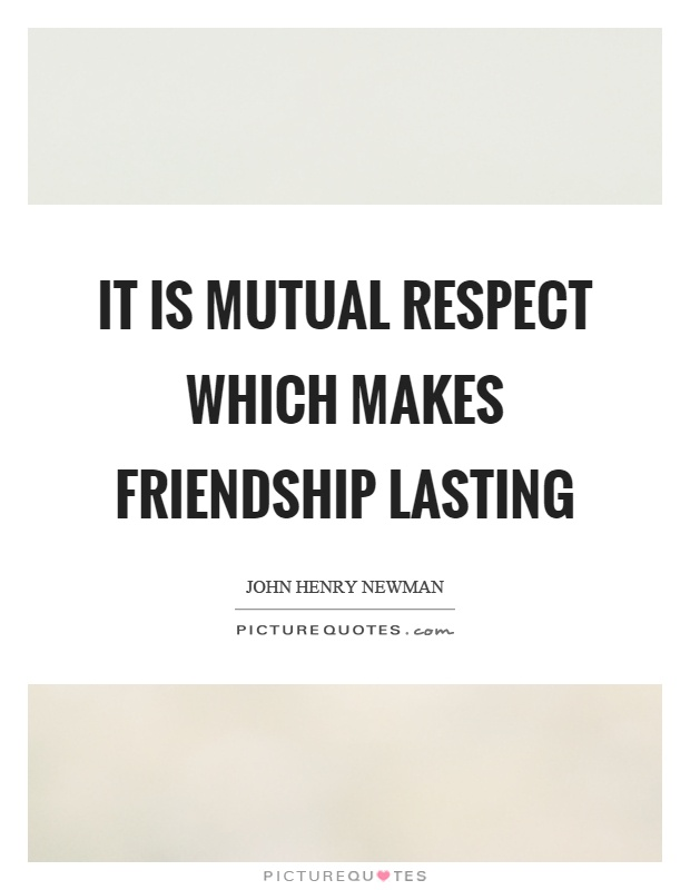 It is mutual respect which makes friendship lasting Picture Quote #1