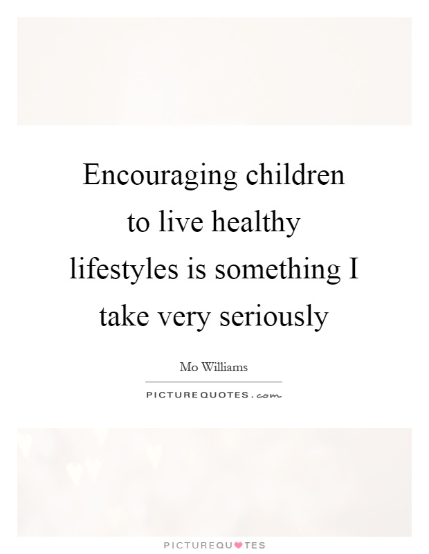 Encouraging Children To Live Healthy Lifestyles Is Something I Take Very  Seriously Picture Quote #1