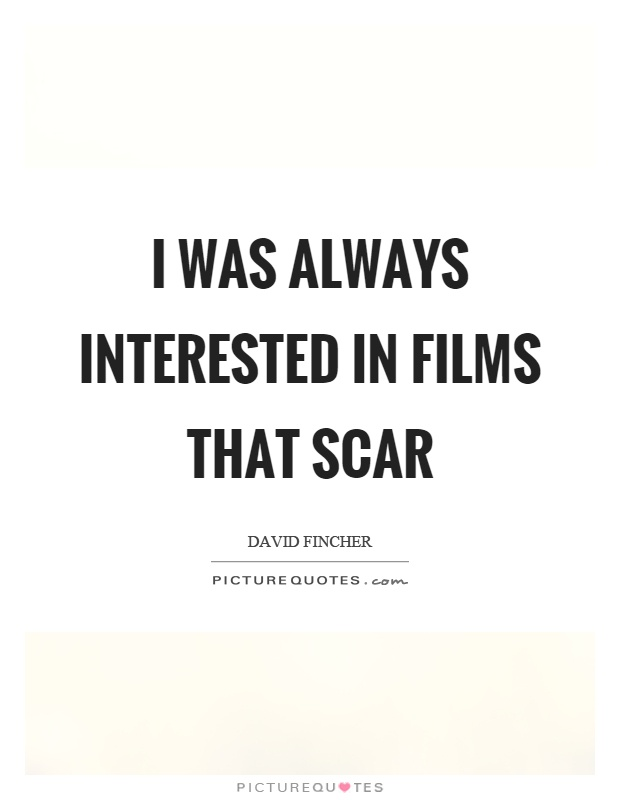 I was always interested in films that scar Picture Quote #1