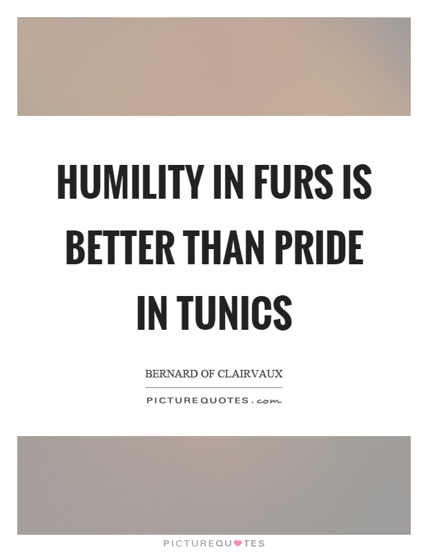 Humility in furs is better than pride in tunics Picture Quote #1