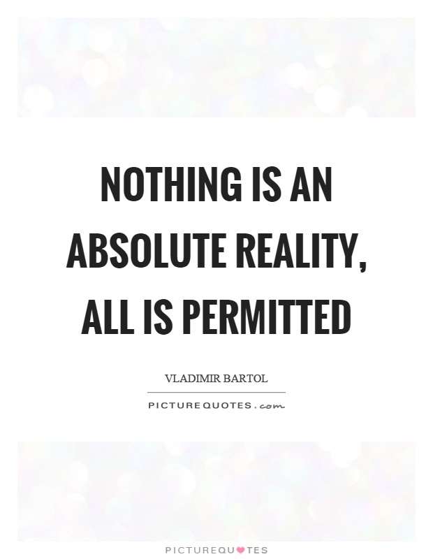 Nothing is an absolute reality, all is permitted Picture Quote #1