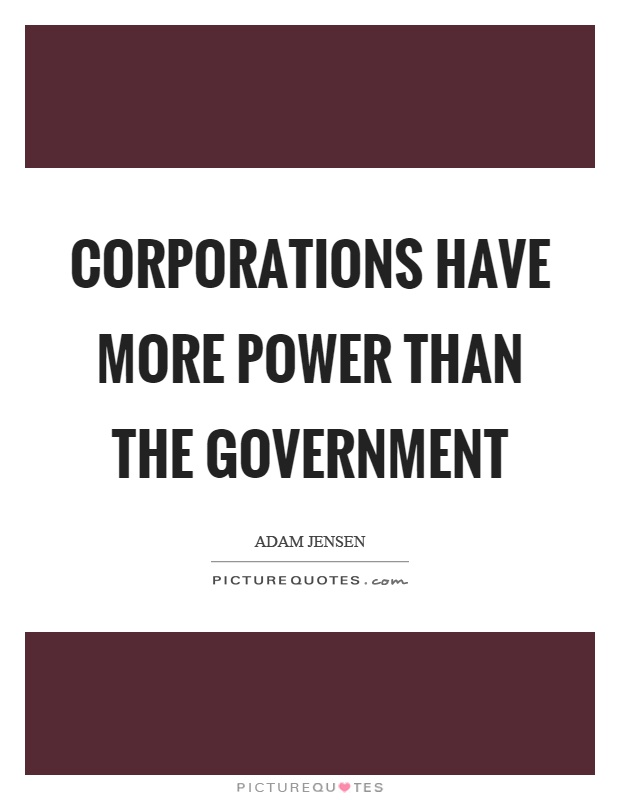 Corporations have more power than the government Picture Quote #1