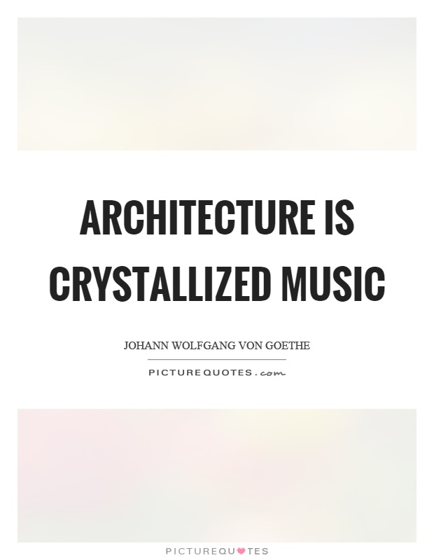 Architecture is crystallized music Picture Quote #1