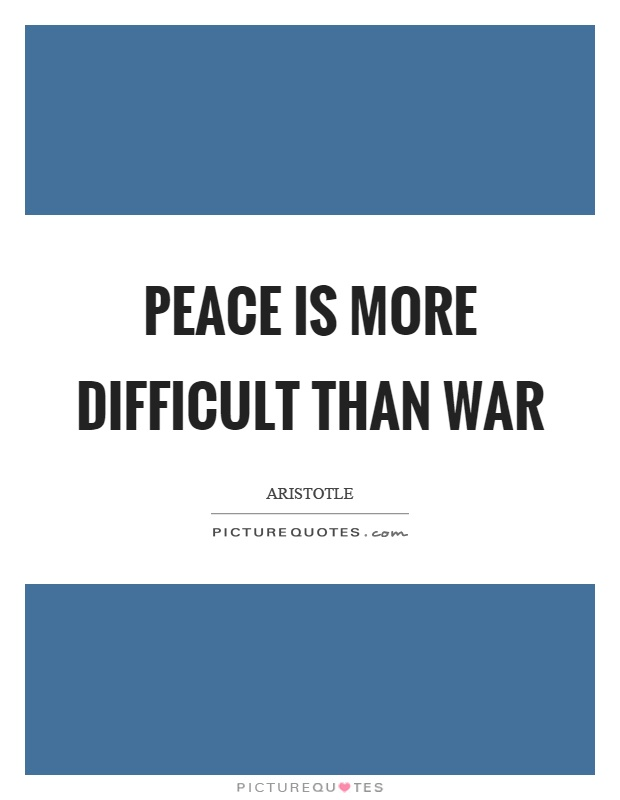 Peace is more difficult than war Picture Quote #1