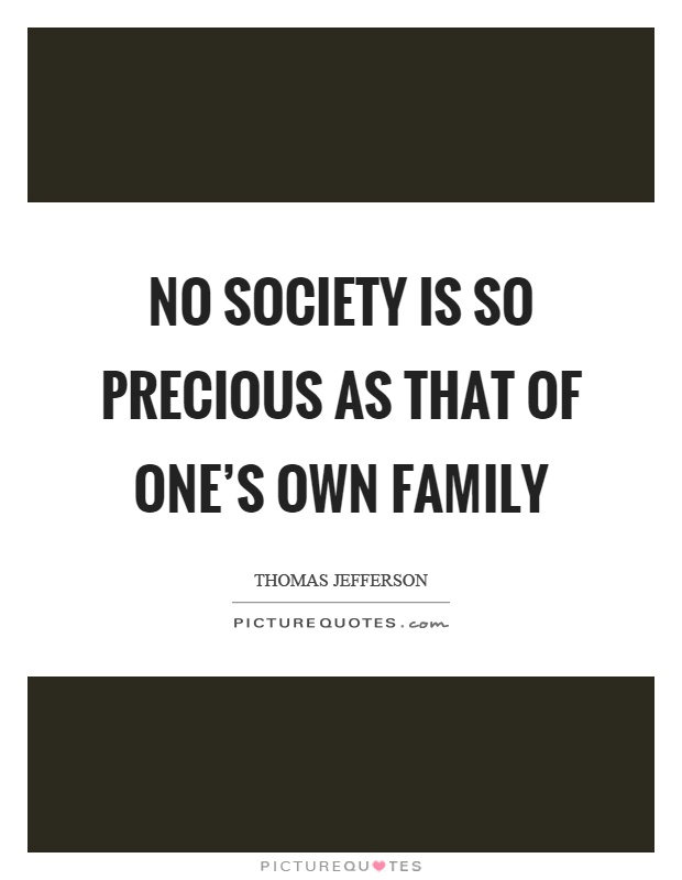 No society is so precious as that of one's own family Picture Quote #1