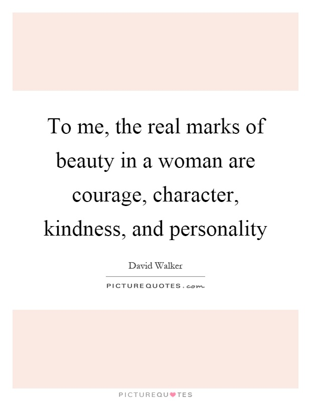 To me, the real marks of beauty in a woman are courage, character, kindness, and personality Picture Quote #1