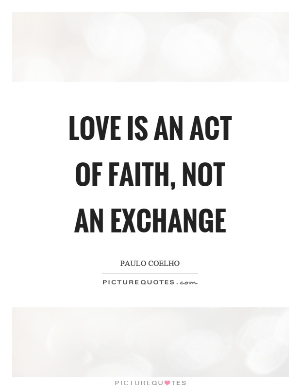 Love is an act of faith, not an exchange Picture Quote #1