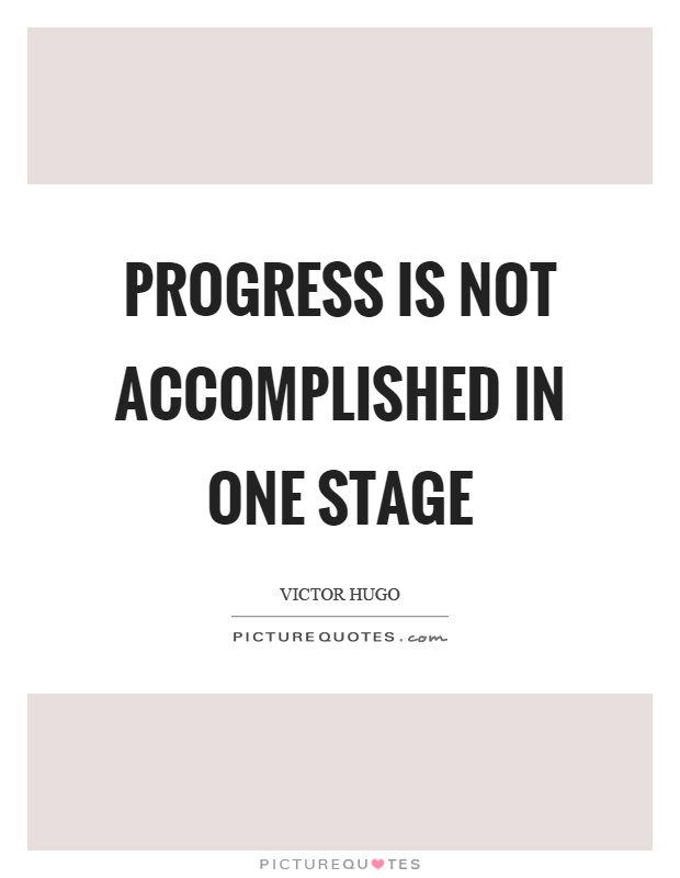Progress is not accomplished in one stage Picture Quote #1