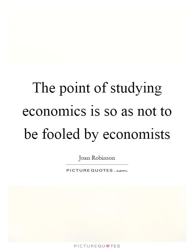 Studying Economics Quotes & Sayings | Studying Economics Picture ...